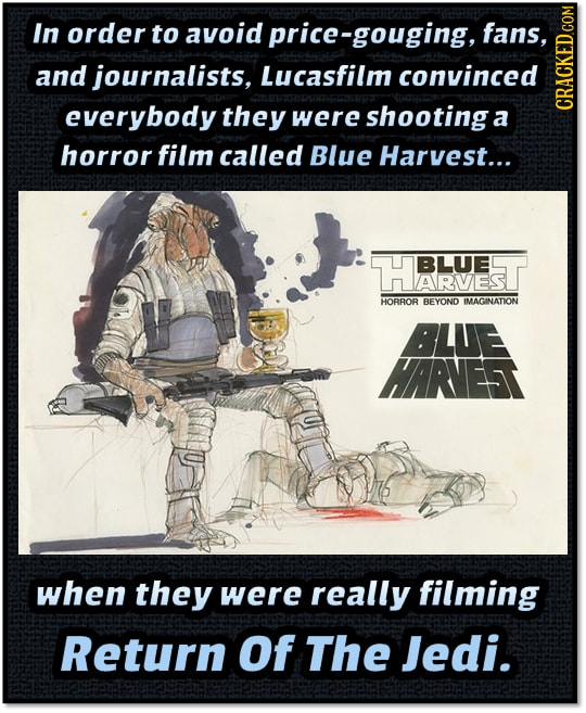 In order to avoid price-gouging, fans, and journalists, Lucasfilm convinced everybody they were shootinga a CRAU horror film called Blue Harvest... BL