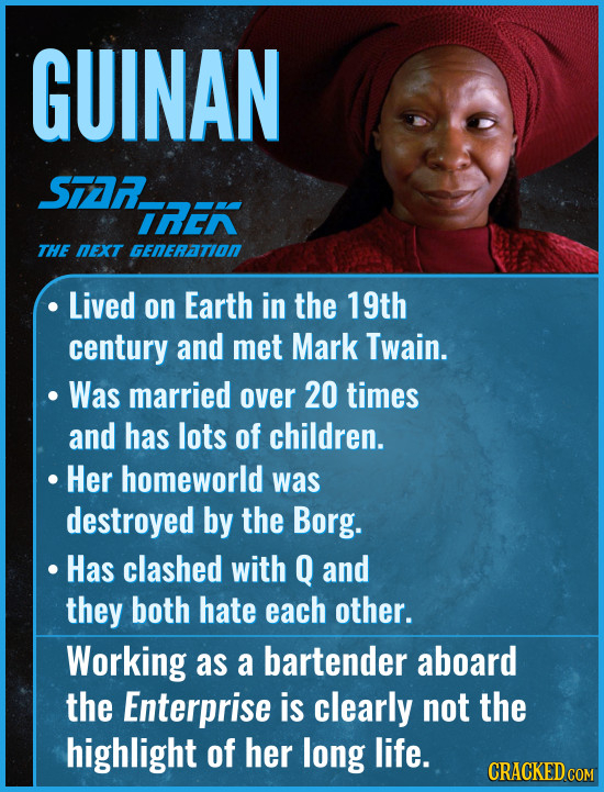 GUINAN S77A IREA THE NEXT GENERATION Lived on Earth in the 19th century and met Mark Twain. Was married over 20 times and has lots of children. Her ho