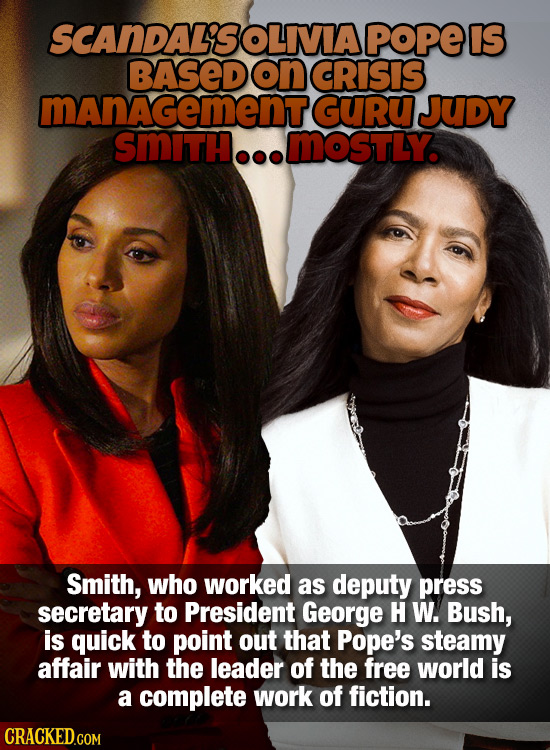 SCANDAL'SOLIVIA POPEIS BASED on CRISIS management GuRu JUDY smItH.. MOSTLY. Smith, who worked as deputy press secretary to President George H W. Bush,