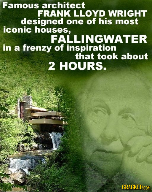 Famous architect FRANK LLOYD WRIGHT designed one of his most iconic houses, FALLINGWATER in a frenzy of inspiration that took about 2 HOURS. CRACKED C