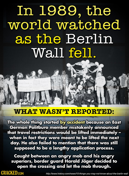 In 1989, the world watched as the Berlin Wall fell. WHAT WASN'T REPORTED: The whole thing started by accident because an East German Politburo member