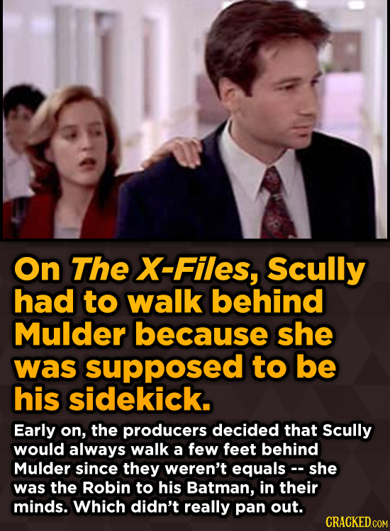 Unpredictably Weird Decisions That Gave Us Major Movie MOn The X-Files, Scully had to walk behind Mulder because she was supposed to be his sidekick.
