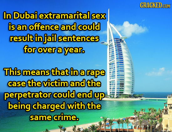 CRACKEDcO COM In Dubai extramaritalg sex is an offence and could result in jail sentences for over a year. This means that in a rape case the victim a