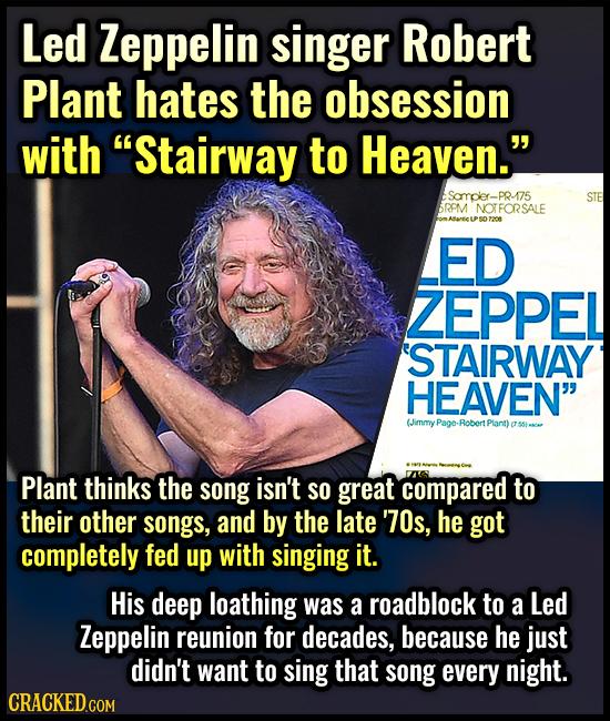 Led Zeppelin singer Robert Plant hates the obsession with Stairway to Heaven. Samoler-PR-175 STE RPM NOTFORSALE ED ZEPPEL 'STAIRWAY HEAVEN (Jimmy P