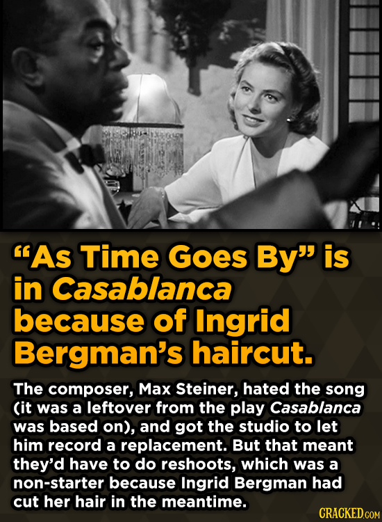 Unpredictably Weird Decisions That Gave Us Major Movie Moments - As Time GOes By is in Casablanca because of Ingrid Bergman's haircut.