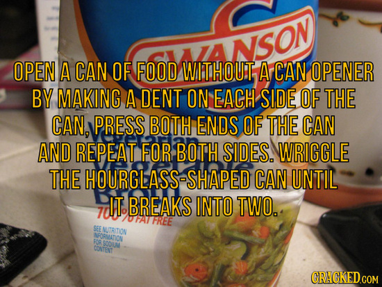 AINSON OPEN A CAN OF FOOD WITHOUI A CAN OPENER BY MAKING A DENT ON EACH SIDE OF THE CAN, PRESS BOTH ENDS OF THE CAN AND REPEAT FOR BOTH SIDES. WRIGGLE