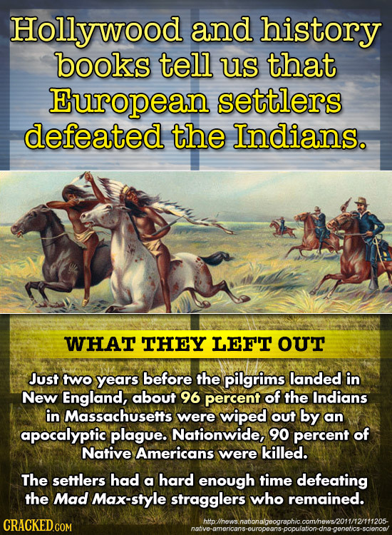 Hollywood and history books tell us that European settlers defeated the Indians. WHAT THEY LEFT OUT Just two years before the pilgrims landed in New E