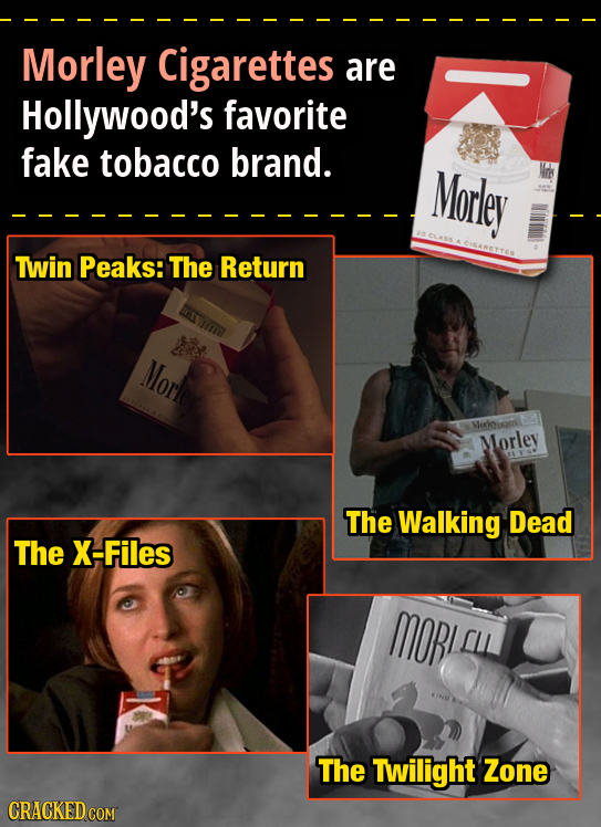 Morley Cigarettes are Hollywood's favorite fake tobacco brand. Morley Twin Peaks: The Return Morl Miciisamt Morley The Walking Dead The X-Files MORL L