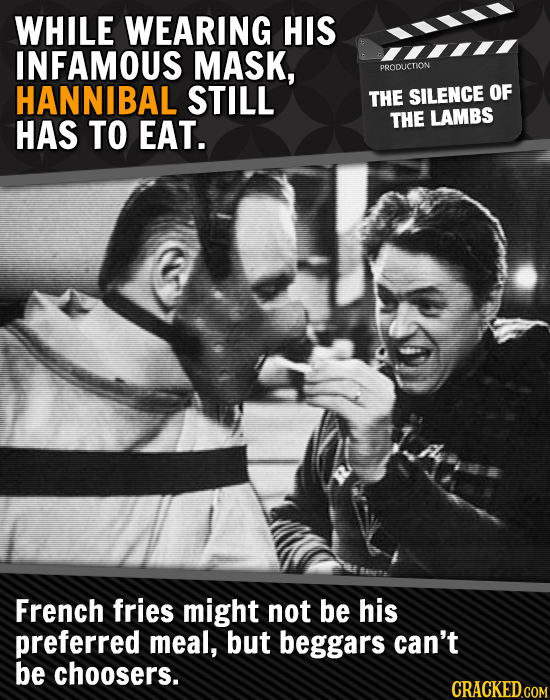 WHILE WEARING HIS INFAMOUS MASK, PRODUCTION HANNIBAL STILL THE SILENCE OF HAS TO EAT. THE LAMBS French fries might not be his preferred meal, but begg