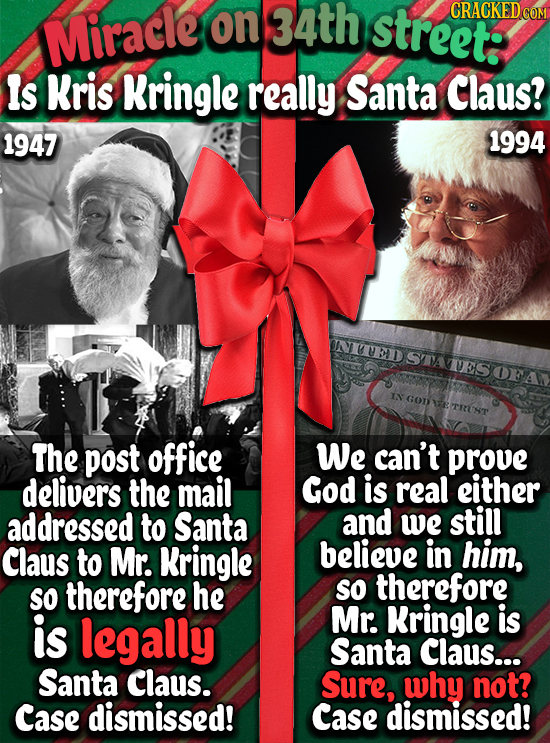 on 34th street: CRACKED COM Miracle ls Kris Kringle really Santa Claus? 1947 1994 INITESTATESOFA IN GOD The post office We can't prove delivers the ma