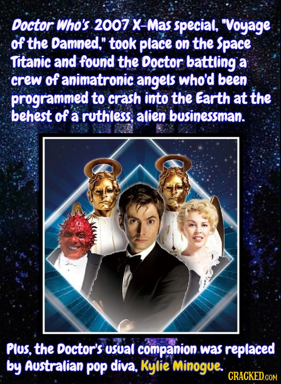 Doctor Who's 2007 X-Mas special, Voyage of the Damned, took place on the Space Titanic and found the Doctor battling a crew of animatronic angels wh