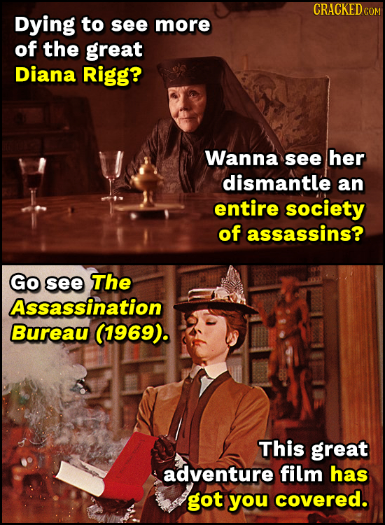 CRACKED c Dying to see more of the great Diana Rigg? Wanna see her dismantle an entire society of assassins? Go see The Assassination Bureau (1969). T