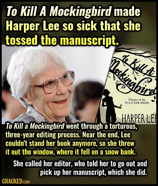 To Kill A Mockingbird made Harper Lee So sick that she tossed the manuscript. hingh Le KillA Winner of the PULITZER PRIZE HARPER LE To Kill a Mockingb