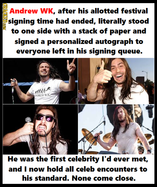 CRAGKEDCON Andrew WK, after his allotted festival signing time had ended, literally stood to one side with a stack of paper and signed a personalized