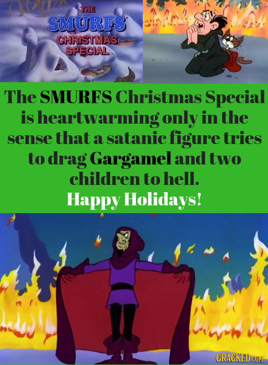 THE SMURFS CHRISTMAS SPECIAL The SMURFS Christmas Special is sheartwarming only in the sense that a satanic figure tries to drag Gargamel and two chil