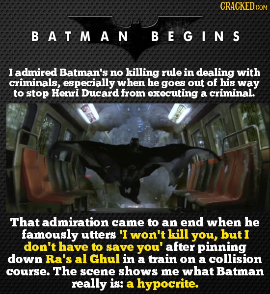 CRACKEDC COM BATMAN BEGINS I admired Batman's no killing rule in dealing with criminals, especially hen he goes out of his way to stop Henri Ducard fr
