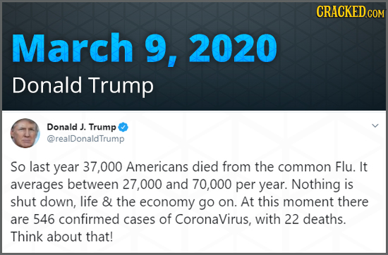 CRACKED COM March 9, 2020 Donald Trump Donald J Trump @realDonaldTrump So last year 37,000 Americans died from the common Flu. It averages between 27,