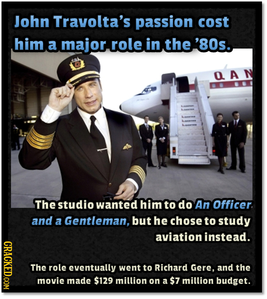 John Travolta's passion cost him a major role in the '80s. AAN The studio wanted him to do An Officer. and a Gentleman, but he chose to study aviation