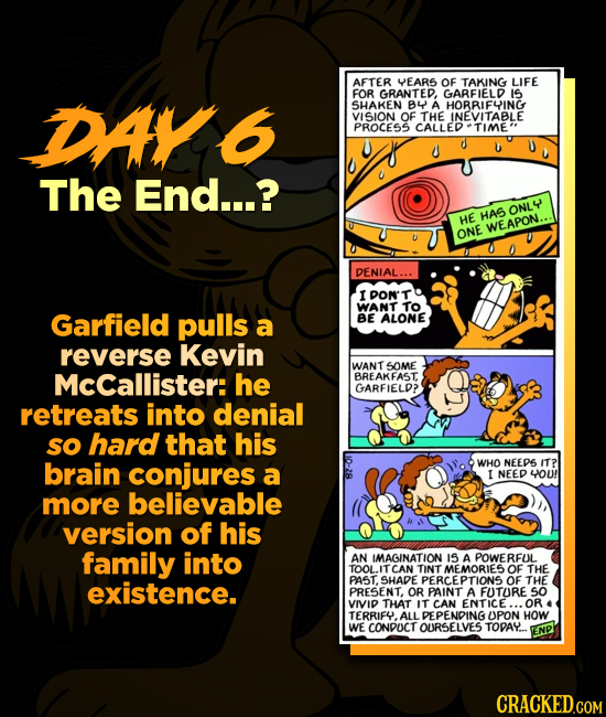 AFTER YEARS OF TAKING LIFE FOR GRANTED GARFIELD IS DAY6 SHAKEN B4 A HORRIFYING VISION OF THE INEVITABLE PROCESS CALLED TIME' U The End...? ONL4 HE HAS