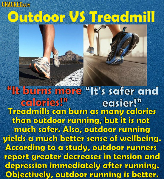 CRACKEDCO COM Outdoor VS Treadmill It burns more It's safer and calories! easier!n Treadmills can burn as many calories than outdoor running, but i