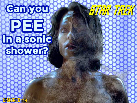 Can you STFPR TREK PEE in a sonic shower? CRAGKEDCOM