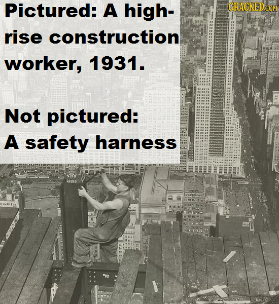 Pictured: A high- CRACKED COM rise construction worker, 1931. Not pictured: A safety harness