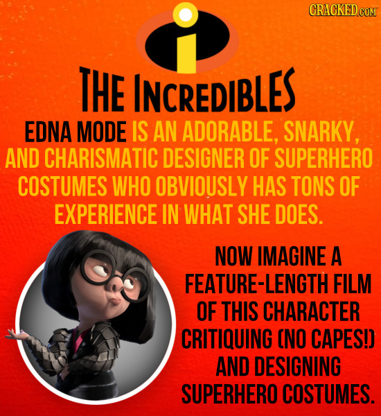 THE INCREDIBLES EDNA MODE IS AN ADORABLE, SNARKY, AND CHARISMATIC DESIGNER OF SUPERHERO COSTUMES WHO OBVIOUSLY HAS TONS OF EXPERIENCE IN WHAT SHE DOES