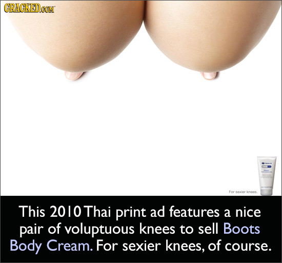 CRACKEDOO CON For Mewier This 20 10 Thai print ad features a nice pair of voluptuous knees to sell Boots Body Cream. For sexier knees, of course.