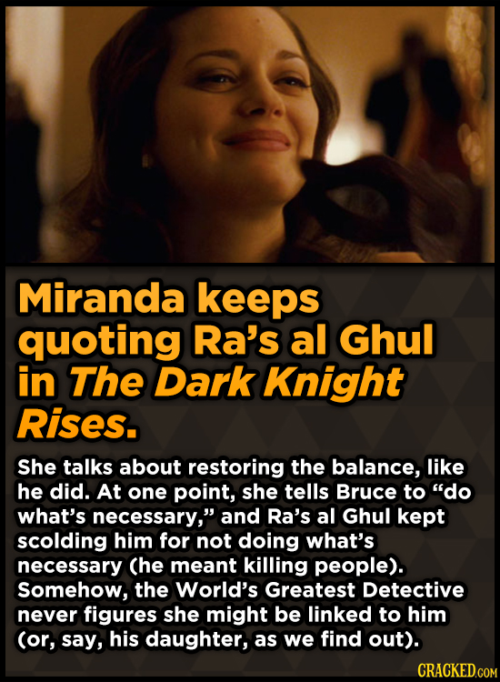 Miranda keeps quoting Ra's al Ghul in The Dark Knight Rises. She talks about restoring the balance, like he did. At one point, she tells Bruce to do