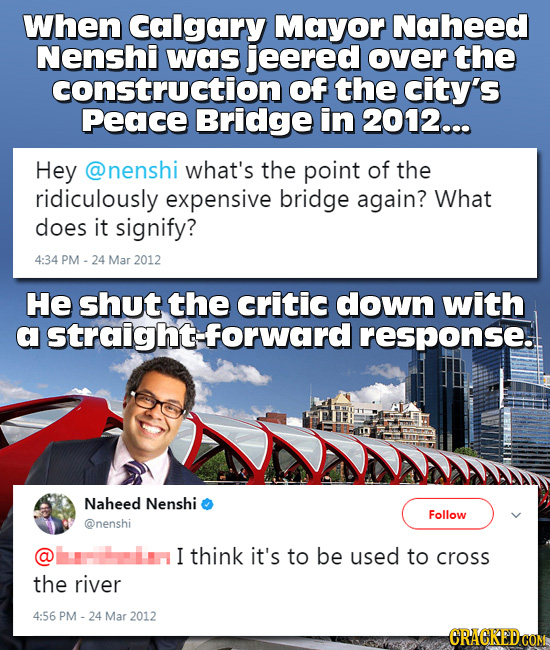 When calgary Mayor Naheed Nenshi was jeered over the construction Of the city's Peace Bridge in 2012... Hey @nenshi what's the point of the ridiculous