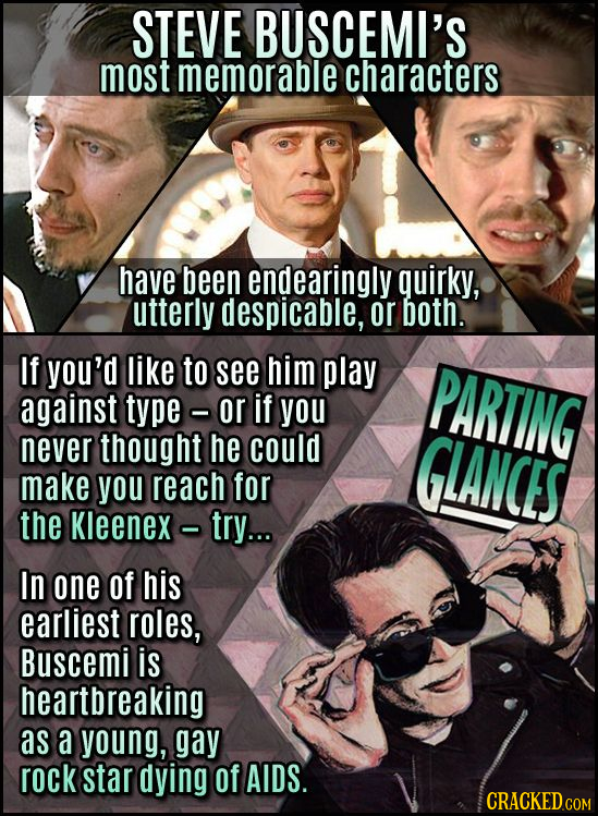 STEVE BUSCEMI'S most memorable characters have been endearingly quirky, utterly despicable, or both. If you'd like to see him play PARTING against typ