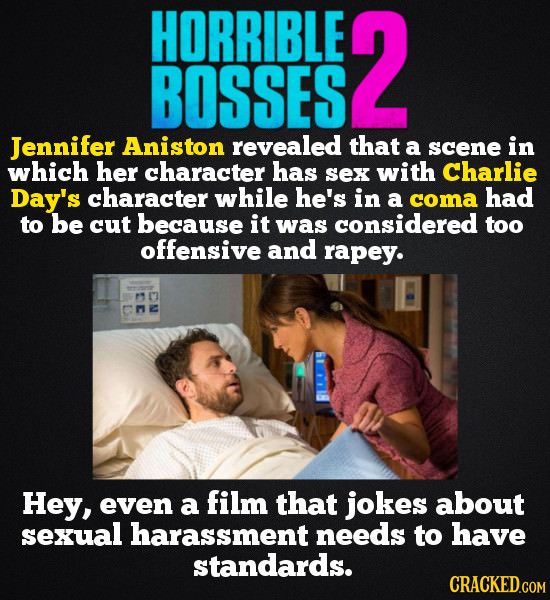 HORRIBLE 2 BOSSES Jennifer Aniston revealed that a scene in which her character has Sex with Charlie Day's character while he's in a coma had to be cu