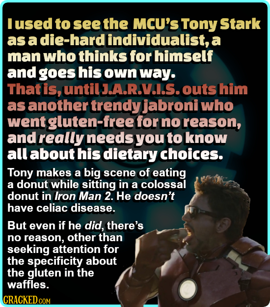 I used to see the MCU's Tony Stark as a die-hard individualist, a man who thinks for himself and goes his own way. Thatis until J.A.R.V.I.S.outs him a