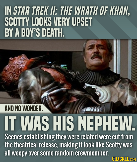 IN STAR TREK I: THE WRATH OF KHAN, SCOTTY LOOKS VERY UPSET BY A BOY'S DEATH. AND NO WONDER. IT WAS HIS NEPHEW. Scenes establishing they were related w