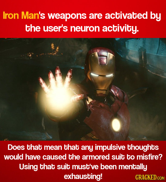 Iron Man's weapons are activated by the user's neuron activity. Does that mean that any impulsive thoughts would have caused the armored suit to misfi