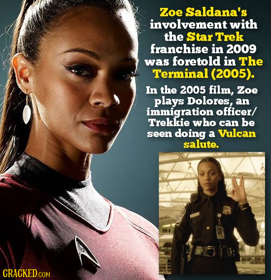Zoe Saldana's involvement with the Star Trek franchise in 2009 was foretold in The Terminal (2005). In the 2005 film, Zoe plays Dolores, an immigratio