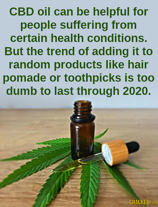 CBD oil can be helpful for people suffering from certain health conditions. But the trend of adding it to random products like hair pomade or toothpic