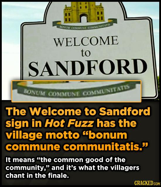 TONUM COMMRENE COMMUNITATIS WELCOME to SANDFORD PONUM COMMUNE COMEMUNITATIS The Welcome to Sandford sign in Hot Fuzz has the village motto bonum comm