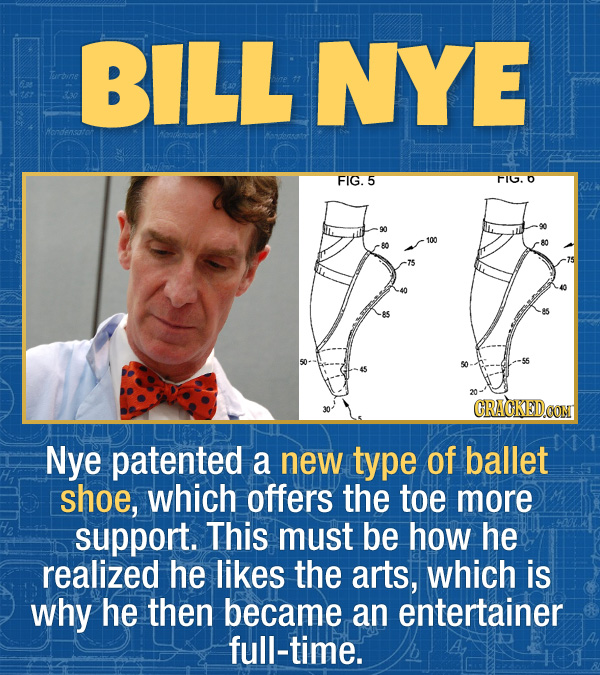 17 Unexpected Accomplishments of Famous People - Nye patented a new type of ballet shoe, which offers the toe more support. This must be how he realiz