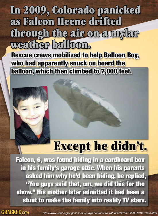 In 2009, Colorado panicked as Falcon Heene drifted through the air on a mylar weather balloon. Rescue crews mobilized to help Balloon Boy, who had app
