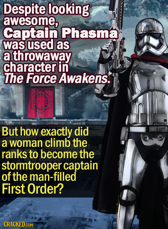 Despite looking awesome, Captain Phasma was used as a throwaway character in The Force Awakens. DEL But how exactly did a woman climb the ranks to bec