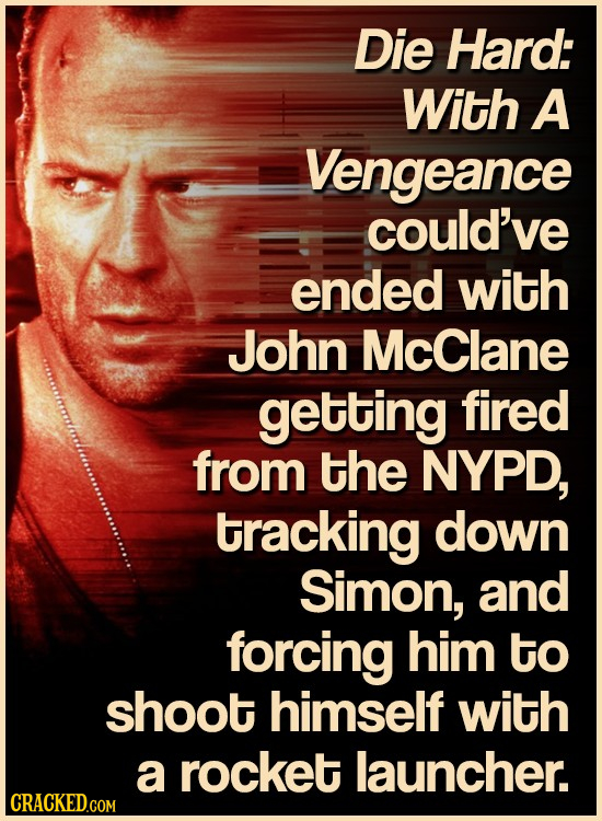 Die Hard: With A Vengeance could've ended with John McClane getting fired from the NYPD, tracking down Simon, and forcing him to shoot himself with a