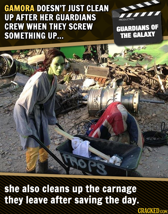 GAMORA DOESN'T JUST CLEAN UP AFTER HER GUARDIANS PRODUCTION CREW WHEN THEY SCREW GUARDIANS OF SOMETHING UP... THE GALAXY she also cleans up the carnag