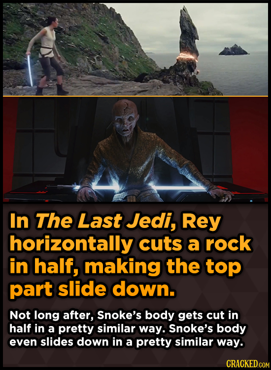 In The Last Jedi, Rey horizontally cuts a rock in half, making the top part slide down. Not long after, Snoke's body gets cut in half in a pretty simi