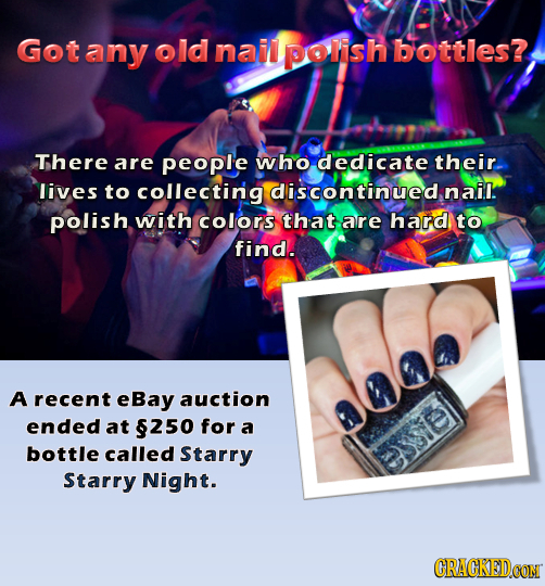 otany old nail polish bottles? There are people who dedicate their. lives to collectinig discontinued nail. polish with COLORS that are hard to find.