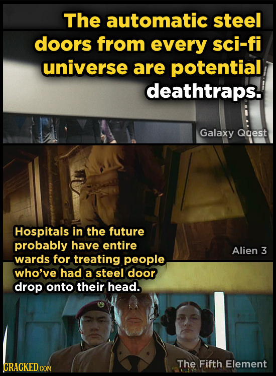 The automatic steel doors from every sci-fi universe are potential deathtraps. Galaxy Quest Hospitals in the future probably have entire Alien 3 wards