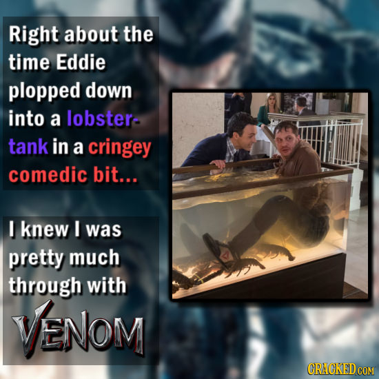 Right about the time Eddie plopped down into a lobster- tank in a cringey comedic bit... I knew I was pretty much through with ENOM