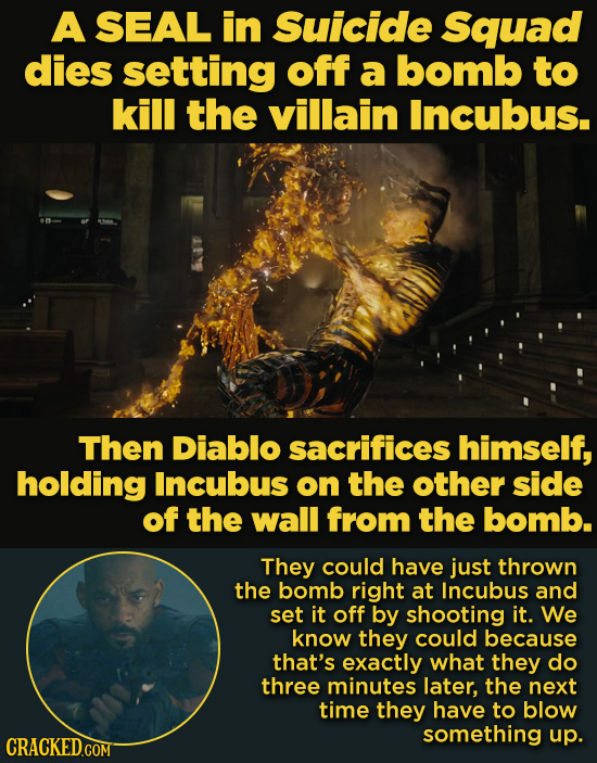 A SEAL in Suicide Squad dies setting off a bomb to kill the villain Incubus. Then Diablo sacrifices himself, holding Incubus on the other side of the