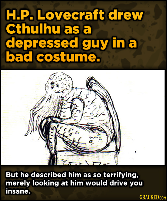 Super-Weird Early Versions Of Famous Characters - H.P. Lovecraft drew Cthulhu as a depressed guy in a bad costume.