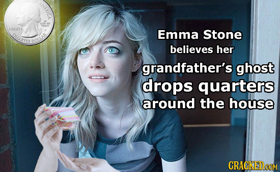 MMERICA LIBERTY Emma Stone QUARTEE DQLLAR believes her grandfather's ghost drops quarters around the house